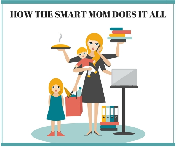 How the Smart Mom Does It All1