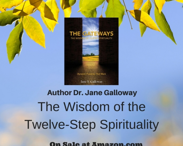 """New Author and Recovery Visionary Book Spotlight. Meet Dr. Jane Galloway, and her book ~""""The Gateways: The Wisdom of 12-Step Spirituality."""""""