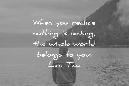 zen-quotes-when-you-realize-nothing-is-lacking-the-whole-world-belongs-to-you-lao-tzu-wisdom-quotes